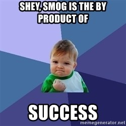 Success Kid - Shey, smog is the by product of  success