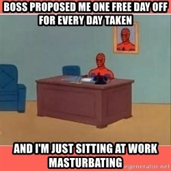 Masturbating Spider-Man - Boss proposed me one free day off for every day taken and i'm just sitting at work masturbating