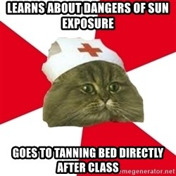 Nursing Student Cat - Learns about dangers of sun exposure  Goes to tanning bed directly after class