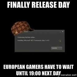 Scumbag Steam - finally release day  European Gamers have to wait until 19:00 next day