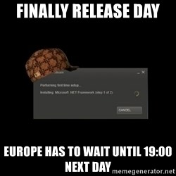Scumbag Steam - finally release day  Europe has to wait until 19:00 next day