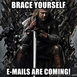 Eddard Stark - Brace Yourself E-mails are coming!