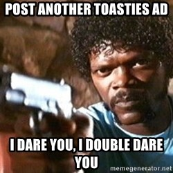 Pulp Fiction - post another toasties ad i dare you, I double dare you