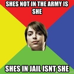 Non Jealous Girl - shes not in the army is she shes in jail isnt she