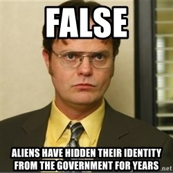 Dwight K. Schrute - False Aliens have hidden their identity from the government for years