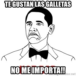 Not Bad Obama Face Cartoon - te gustan las galletas no me importa!!
