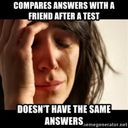crying girl sad - Compares answers with a friend after a test Doesn't have the same answers