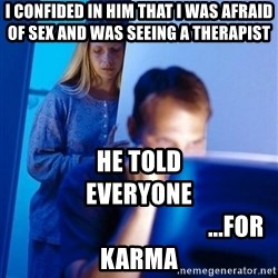 Redditors Wife - I confided in him that I was afraid of sex and was seeing a therapist He told everyone                                                                         ...for Karma