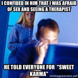 """Redditors Wife - I confided in him that i was afraid of sex and seeing a therapist He told everyone for  """"sweet karma"""""""
