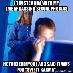 """Redditors Wife - I trusted him with my embarrassing sexual phobias He told everyone and said it was for """"sweet karma"""""""