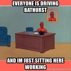 Masturbating Spider-Man - EVERYONE IS DRIVING BATHURST AND IM JUST SITTING HERE WORKING