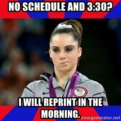 Mckayla Maroney Does Not Approve - No schedule and 3:30? I will reprint in the morning.