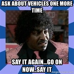 Pinky Friday - Ask about vehicles one more time Say it again...go on now..say it
