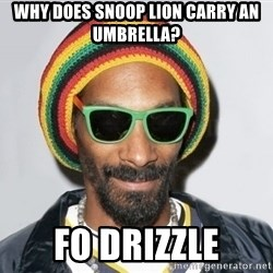 Snoop lion2 - Why does snoop lion carry an umbrella? Fo Drizzle