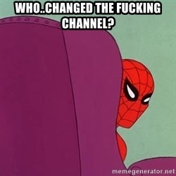 Suspicious Spiderman - Who..changed the fucking channel?