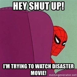 Suspicious Spiderman - Hey Shut up! I'm Trying To Watch Disaster Movie!