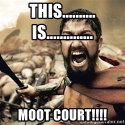 Esparta - THIS.......... IS.............. MOOT COURT!!!!