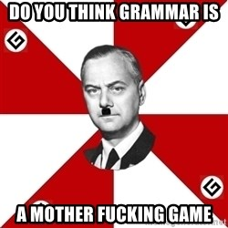 TheGrammarNazi - Do you think grammar is A mother fucking game