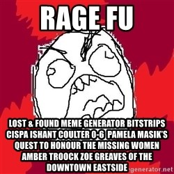 Rage FU - Rage FU Lost & Found Meme Generator bitstrips cispa ishant coulter 0-6  Pamela Masik's quest to honour the missing women AMBER TROOCK ZOE GREAVES of the Downtown Eastside