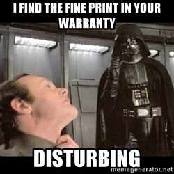I find your lack of faith disturbing - I find the fine print in your warranty disturbing