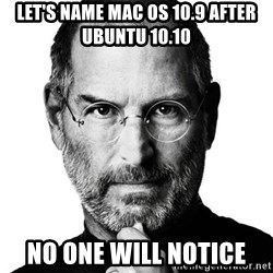 Scumbag Steve Jobs - Let's name Mac OS 10.9 after Ubuntu 10.10 No one will notice