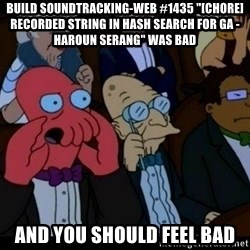 "Zoidberg - BUILD soundtracking-web #1435 ""[CHORE] Recorded String in Hash Search for GA - Haroun Serang"" WAS BAD AND YOU SHOULD FEEL BAD"