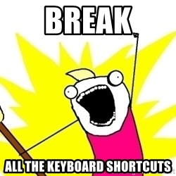 X ALL THE THINGS - break all the keyboard shortcuts