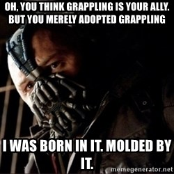 Bane Permission to Die - oh, you think grappling is your ally. but you merely adopted grappling i was born in it. molded by it.