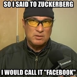 "Steven Seagal Mma - so i said to zuckerberg i would call it ""facebook"""