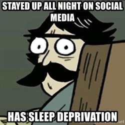 StareDad - Stayed up all night on social media Has sleep deprivation