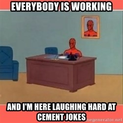 Masturbating Spider-Man - Everybody is working and i'm here laughing hard at cement jokes