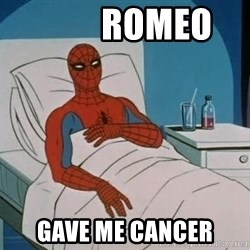 spiderman hospital -          romeo gave me cancer