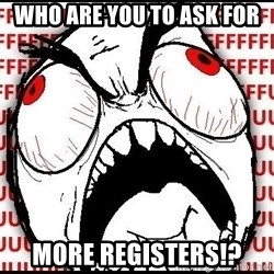 Rage Face - who are you to ask for more registers!?