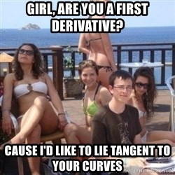 priority peter - Girl, are you a first derivative? Cause I'd like to lie tangent to your curves