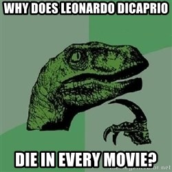 Philosoraptor - Why does Leonardo DiCaprio Die in every movie?