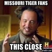 Georgio from Ancient Aliens - Missouri Tiger Fans This Close