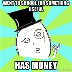 Capitalist Win - went to school for something useful has money