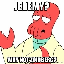 Why not zoidberg? - jeremy? why not zoidberg?