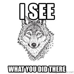 Sarcastic Wolf - i see what you did there
