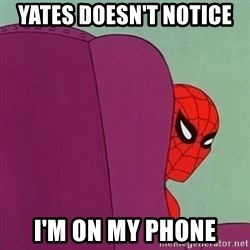Suspicious Spiderman - Yates doesn't notice  i'm on my phone
