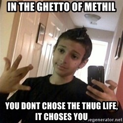 Thug life guy - in the ghetto of methil you dont chose the thug life, it choses you