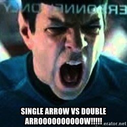 Spock screaming Khan -  SINGLE ARROW VS DOUBLE ARROOOOOOOOOOW!!!!!