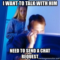Redditors Wife - i want to talk with him need to send a chat request