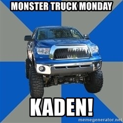 Monster Truck - Monster Truck Monday Kaden!