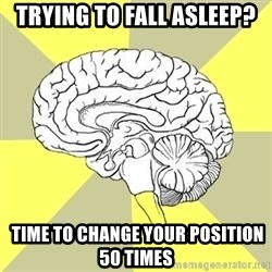 Traitor Brain - TRYING TO FALL ASLEEP?  TIME TO CHANGE YOUR POSITION 50 TIMES