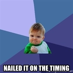Success Kid -  nailed it on the timing