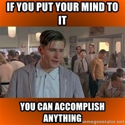 George McFly - If you put your mind to it You can accomplish anything