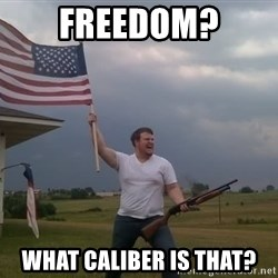 american flag shotgun guy - Freedom? What caliber is that?
