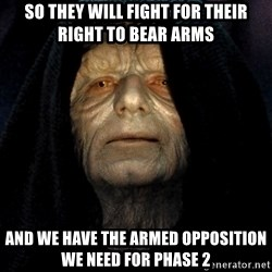 Star Wars Emperor - So they will fight for their right to bear arms and we have the armed opposition we need for phase 2