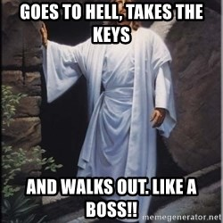 Hell Yeah Jesus - Goes to Hell, takes the keys And walks out. LIKE A BOSS!!